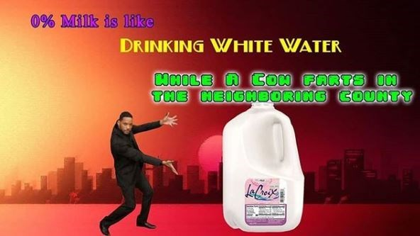 """0% milk is like drinking white water while a cow farts in the neighboring country"""