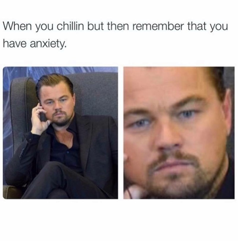 work meme about feeling anxious with pic of a wide eyed Leonardo DiCaprio