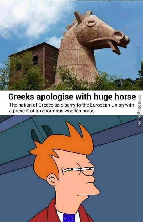 Cartoon - Greeks apologise with huge horse The nation of Greece said sorry to the European Union with a present of an enormous wooden horse. MemeCenter.com