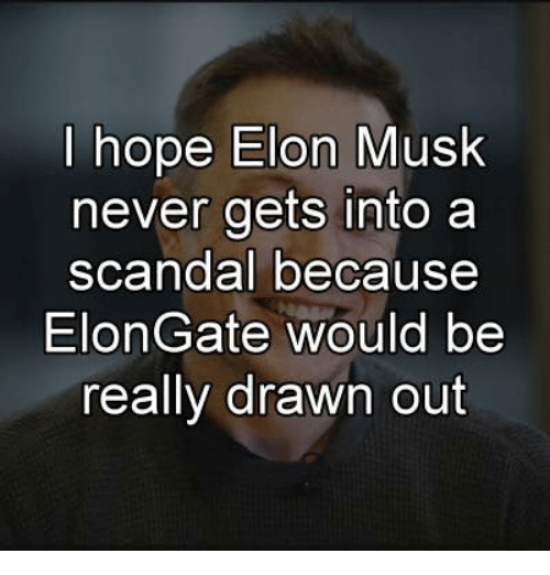 Text - I hope Elon Musk never gets into a scandal because ElonGate would be really drawn out
