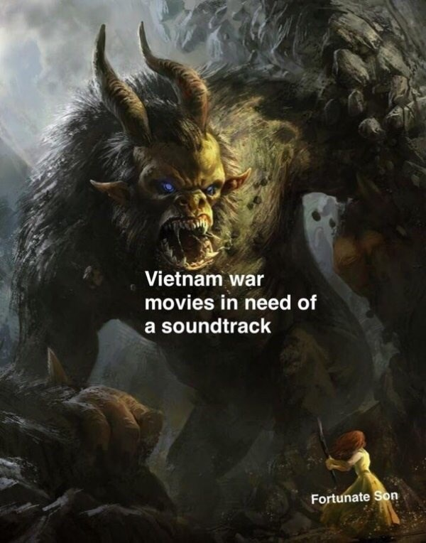 fantasy object labeling meme of vientam war movies in need of a soundtrack