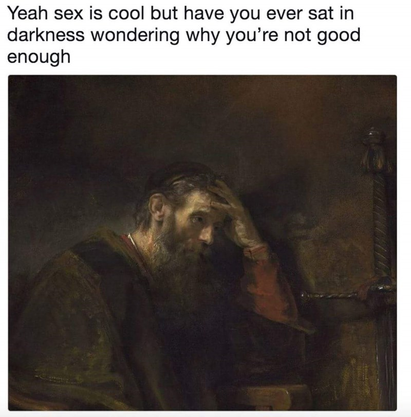 Text - Yeah sex is cool but have you ever sat in darkness wondering why you're not good enough