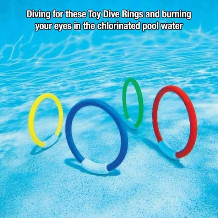 Text - Diving for these Toy Dive Rings and burning your eyes in the chlorinated pool water
