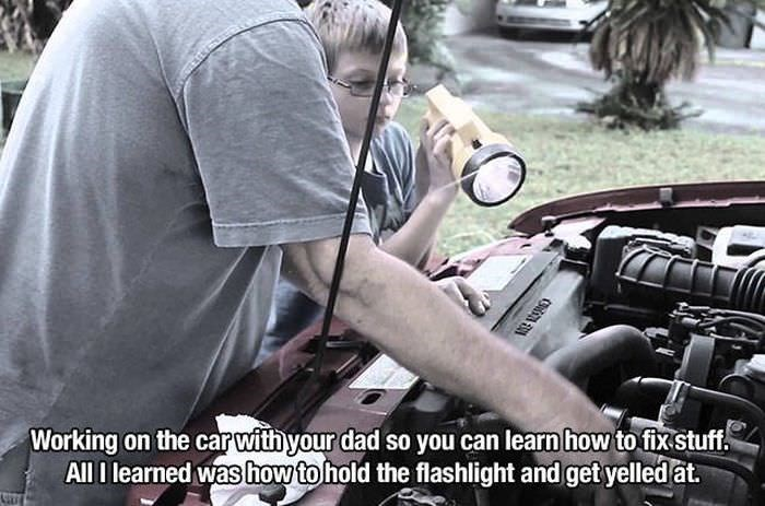 Motor vehicle - Working on the carwith your dad so you can learn how to fixstuff All I learned was howtohold the flashlight and get yelled at.