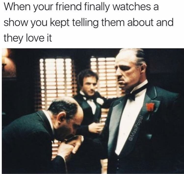 "Still from The Godfather with the caption, ""When your friend finally watches a show you kept telling them about and they love it"""