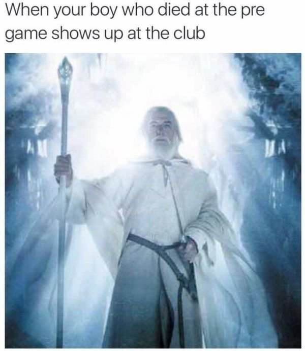 "Pic of Gandalf with the caption, ""When your boy who died at the pre-game shows up at the club"""