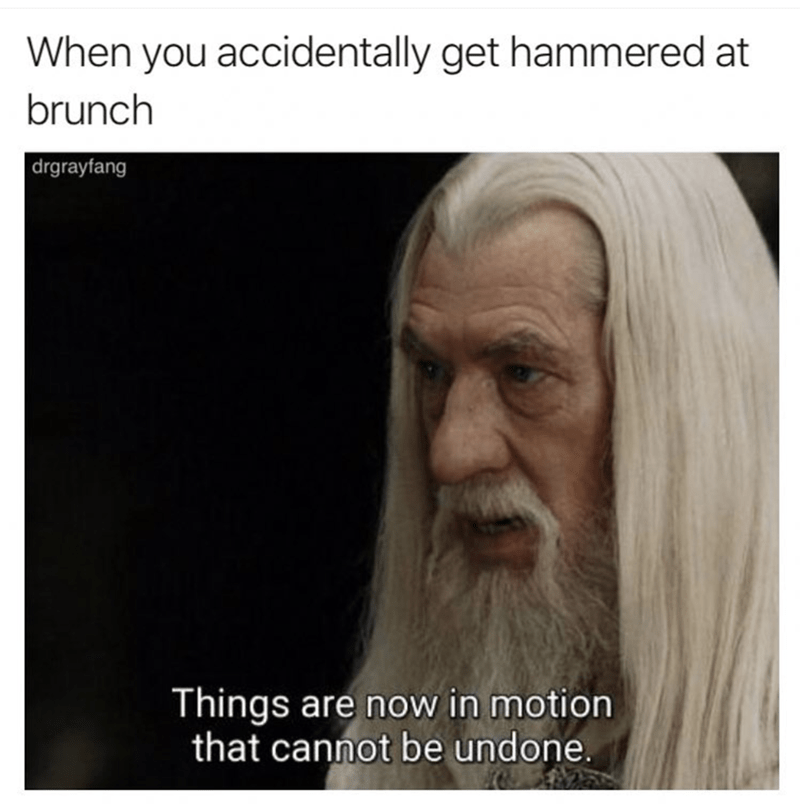 stupid meme about starting to drink too early with pic of Gandalf speaking of setting things in motion