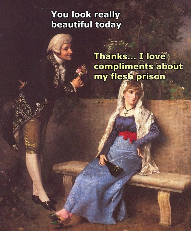 Lady - You look really beautiful today Thanks... I love compliments about my flesh prison