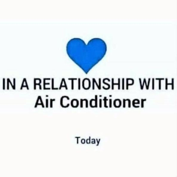 Text - IN A RELATIONSHIP WITH Air Conditioner Today
