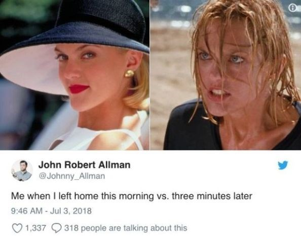 Face - John Robert Allman @Johnny_Allman Me when I left home this morning vs. three minutes later 9:46 AM - Jul 3, 2018 1,337318 people are talking about this
