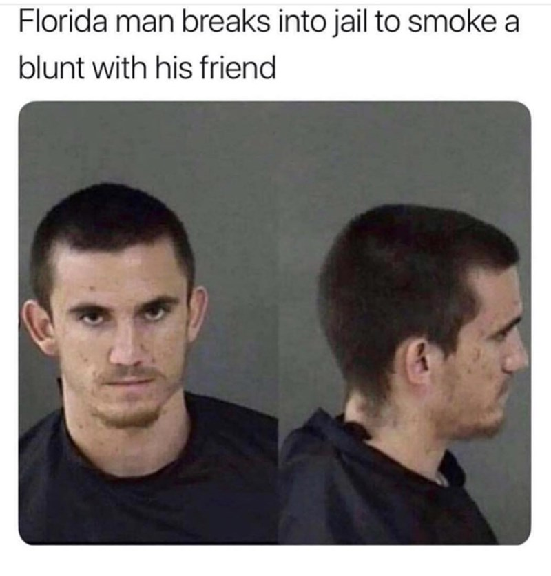 Florida man breaks into a jail cell to smoke a blunt with his friend than gets arrested