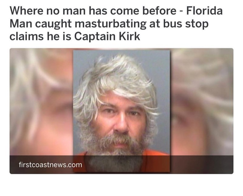 Florida man claims he is captain kirk after seen masturbating in front of a bus stop