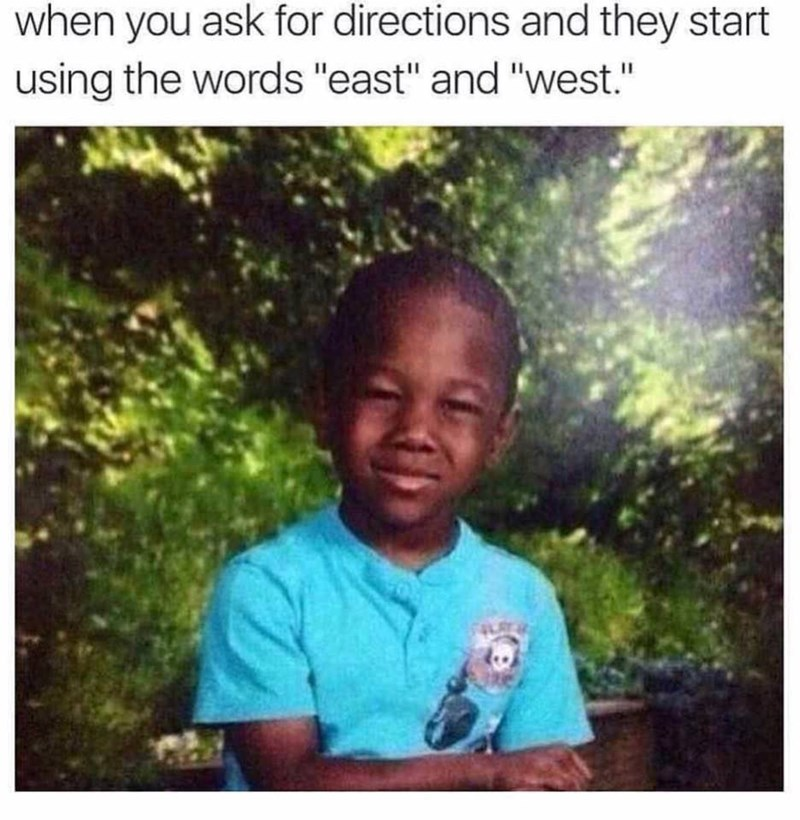 "Picture of a small child looking confused with the caption, ""When you ask for directions and they start using the words 'east' and 'west'"""