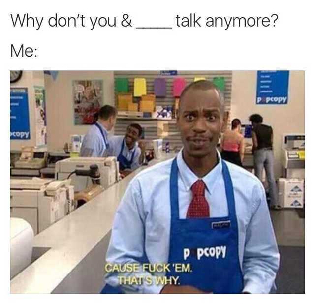 Job - talk anymore? Why don't you & Ме: P pcopy copy P pcopy CAUSE FUCK 'EM THATSWHY