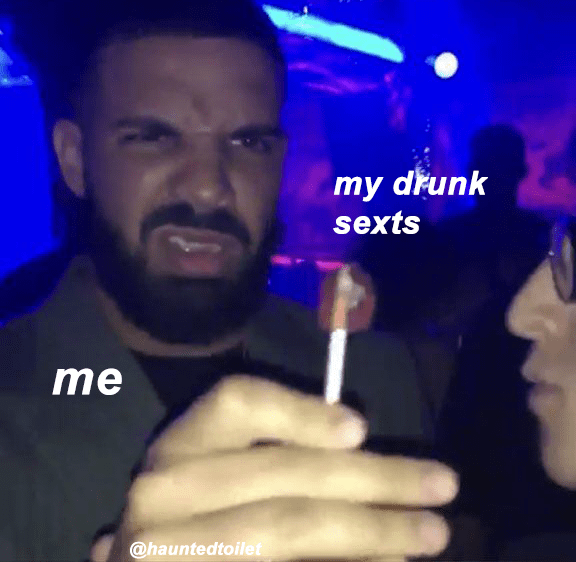 Drake is me and my drunk sexts are the lollipop