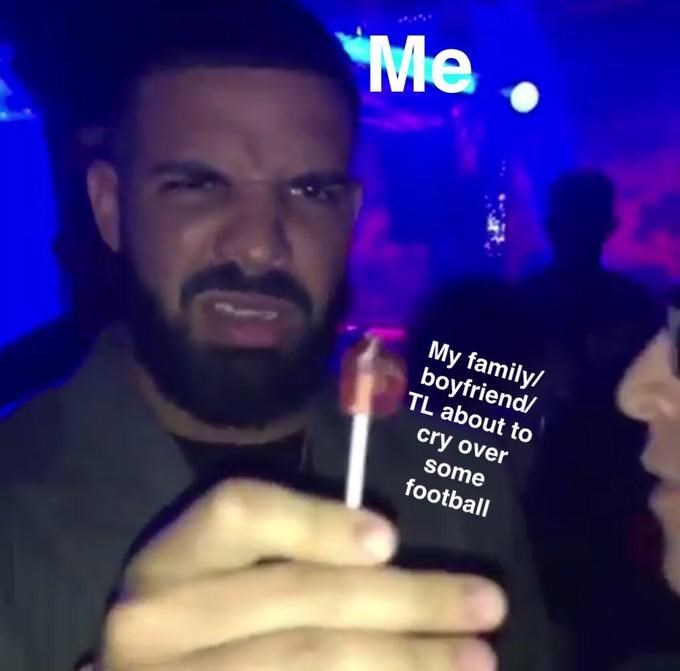 Facial hair - Me My family/ boyfriend/ TL about to cry over some football