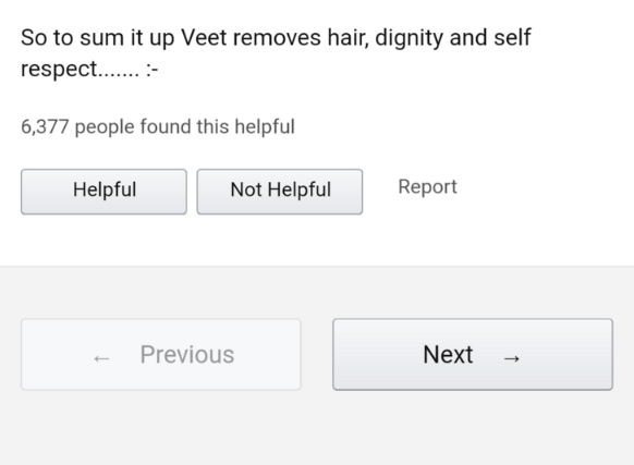 Text - So to sum it up Veet removes hair, dignity and self respect.. 6,377 people found this helpful Report Not Helpful Helpful Previous Next