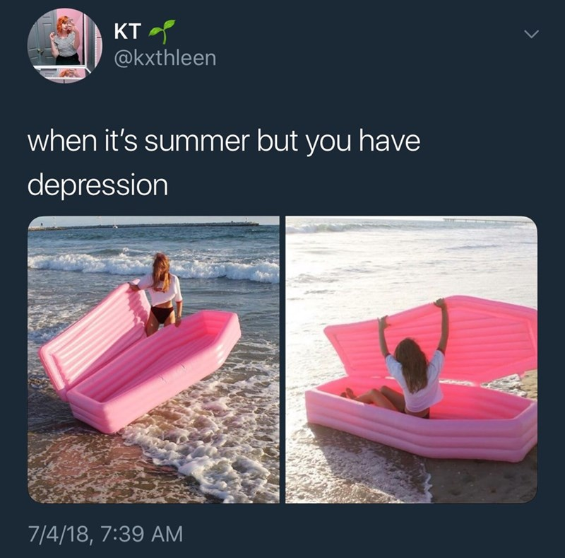 Product - KT @kxthleen when it's summer but you have depression 7/4/18, 7:39 AM
