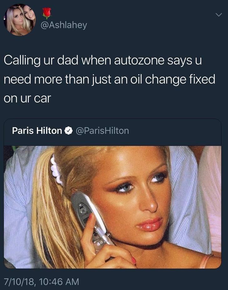 Hair - @Ashlahey Calling ur dad when autozone saysu need more than just an oil change fixed on ur car Paris Hilton@ParisHilton 7/10/18, 10:46 AM