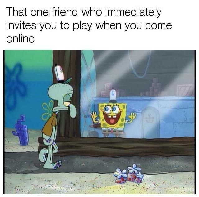 Cartoon - That one friend who immediately invites you to play when you come online 77 EAN