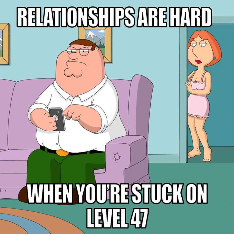 Cartoon - RELATIONSHIPSARE HARD WHEN YOURE STUCK ON LEVEL 47