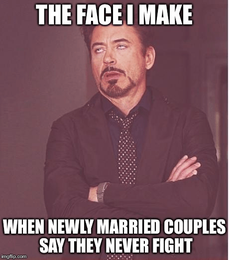 Photo caption - THE FACEI MAKE WHEN NEWLY MARRIED COUPLES SAY THEY NEVER FIGHT imgflip.com