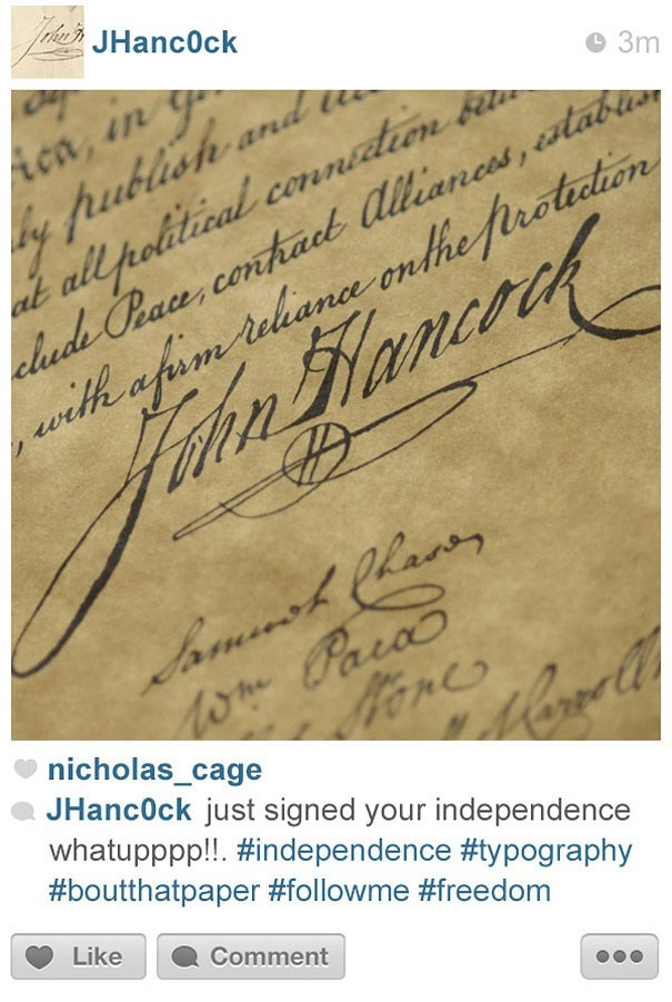 Text - rhenJHancOck ica, in g y publish and k all political connidien san elud Peau conthadk lilianes, stabla wth afm telana onthe rotaton 3m ehen Hamcred somnsh lay 0h Para Cocoal nicholas_cage JHanc0ck just signed your independence whatupppp!!. #independence #typography #boutthatpaper #followme #freedom Like Comment