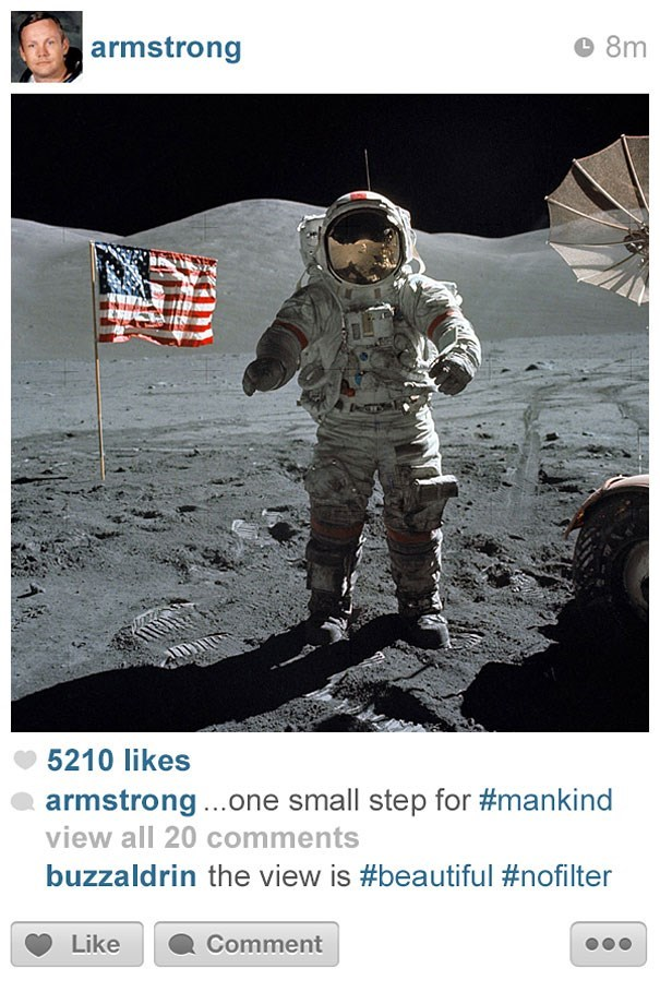 Astronaut - 8m armstrong 5210 likes armstrong..one small step for #mankind view all 20 comments buzzaldrin the view is #beautiful #nofilter Like Comment