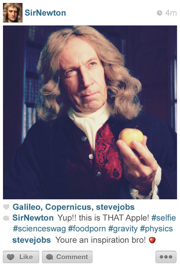 Text - SirNewton 4m Galileo, Copernicus, stevejobs SirNewton Yup!! this is THAT Apple! #selfie #scienceswag #foodporn #gravity#physics stevejobs Youre an inspiration bro! Like Comment