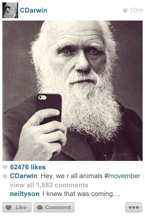 Text - CDarwin 10m 62476 likes CDarwin Hey, we r all animals #movember view all 1,882 comments neiltyson I knew that was coming... Like Comment