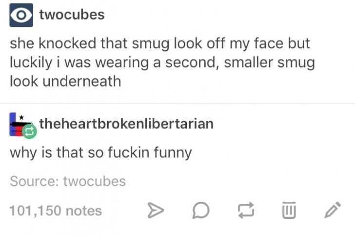 """She knocked that smug look off my face but luckily I was wearing a second, smaller smug look underneath"""