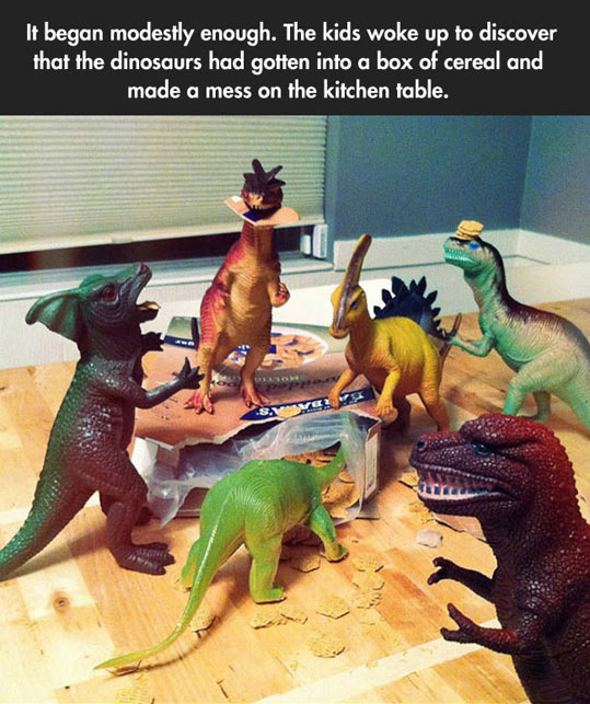 Dinosaur - It began modestly enough. The kids woke up to discover that the dinosaurs had gotten into a box of cereal and made a mess on the kitchen table.
