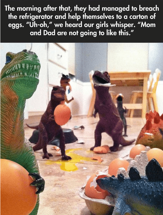"Dinosaur - The morning after that, they had managed to breach the refrigerator and help themselves to a carton of eggs. ""Uh-oh,"" we heard our girls whisper. ""Mom and Dad are not going to like this."""