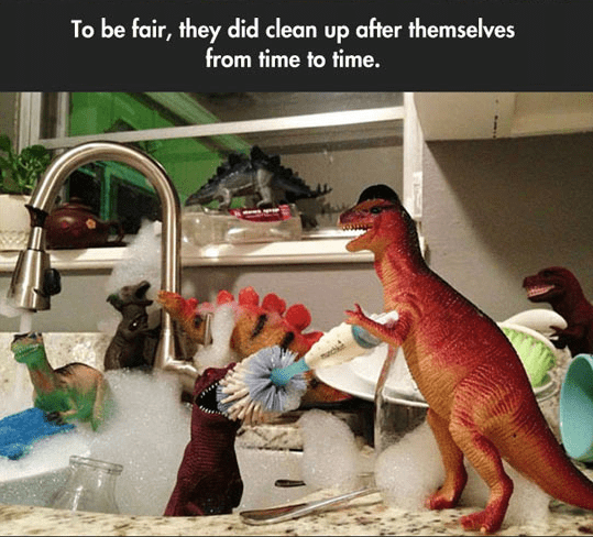 Dinosaur - To be fair, they did clean up after themselves from time to time.