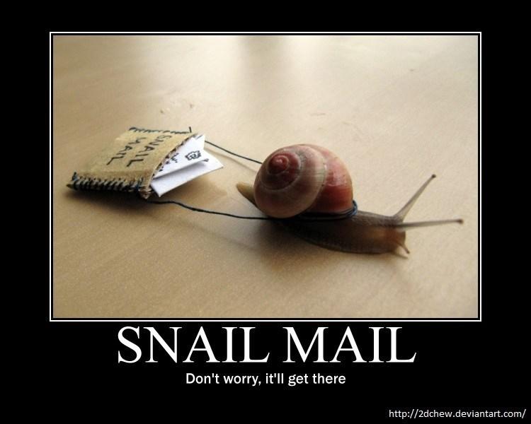 snail meme - Snails and slugs - SNAIL MAIL Don't worry, it'll get there http://2dchew.deviantart.com/