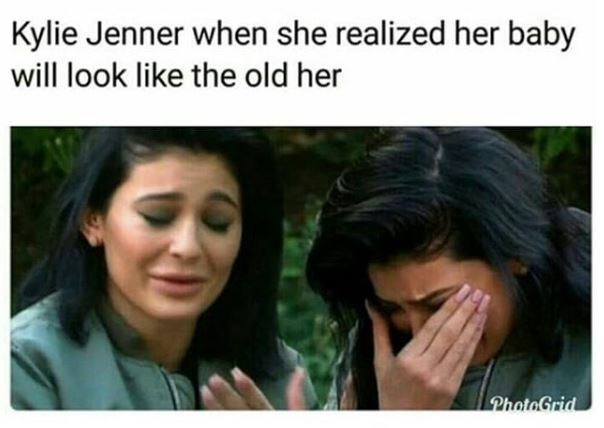 kylie jenner meme - Face - Kylie Jenner when she realized her baby will look like the old her PhotoGrid