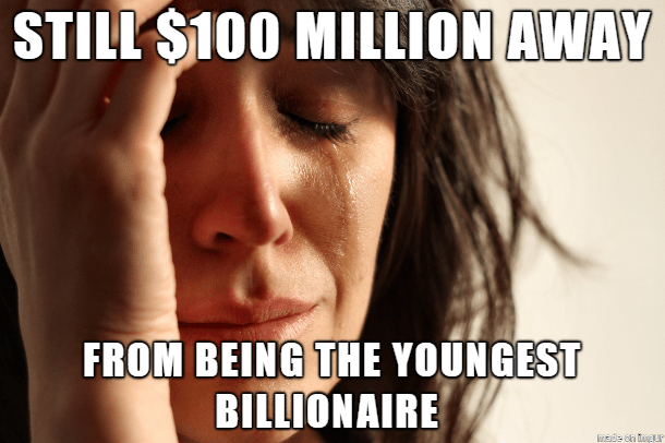 kylie jenner meme - Text - STILL $100 MILLION AWAY FROM BEING THE YOUNGEST BILLIONAIRE Made on tmaur