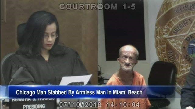 News - COURTROOM 1-5 CORR SHERIFE'S DE Chicago Man Stabbed By Armless Man In Miami Beach RENAIMA PRESIDING 07/10/2018 148 10:04 SH DAD