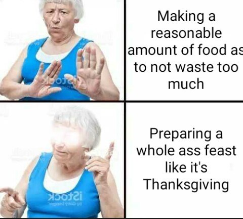 funny meme about cooking too much food, grandma.