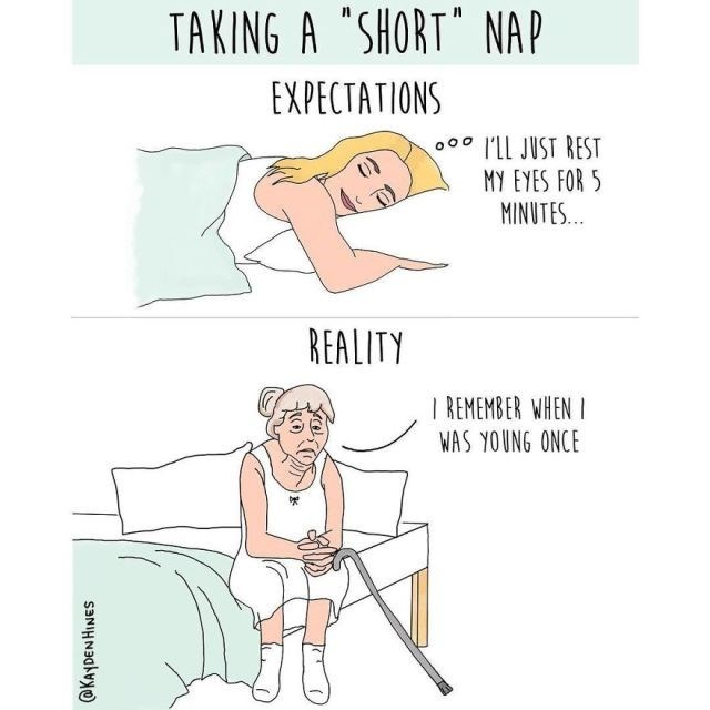 "Cartoon - TAKING A ""SHORT NAP EXPECTATIONS o ILL JUST REST MY EYES FOR 5 MINUTES.. REALITY I REMEMBER WHEN WAS YOUNG ONCE @KAYDEN HINES"