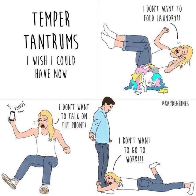 Cartoon - I DON'T WANT TO FOLD LAUNDRY!! TEMPER TANTRUMS WISH I COULD HAVE NOW DON'T WANT TO TALK ON THE PHONE! eKAYDENHINES RING! I DON'T WANT TO GO TO WORK!!! ST
