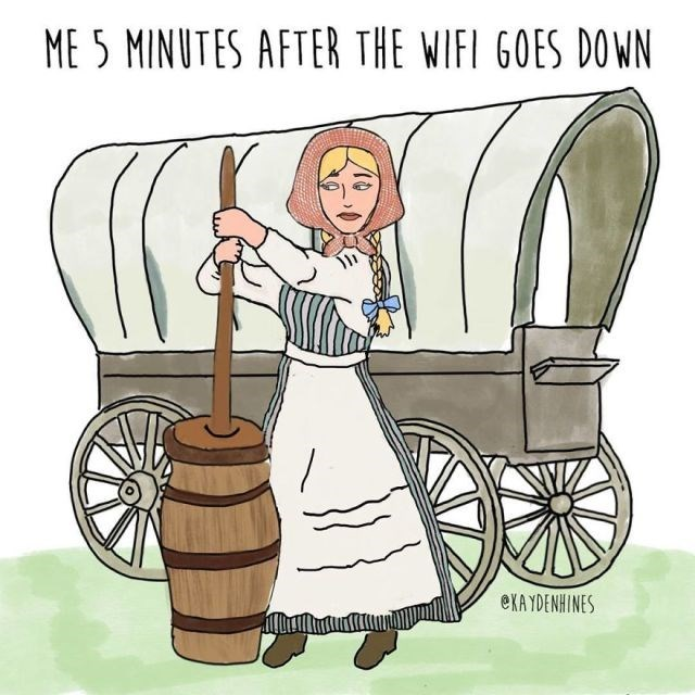 Cartoon - ME 5 MINUTES AFTER THE WIFI GOES DOWN eKAYDENHINES