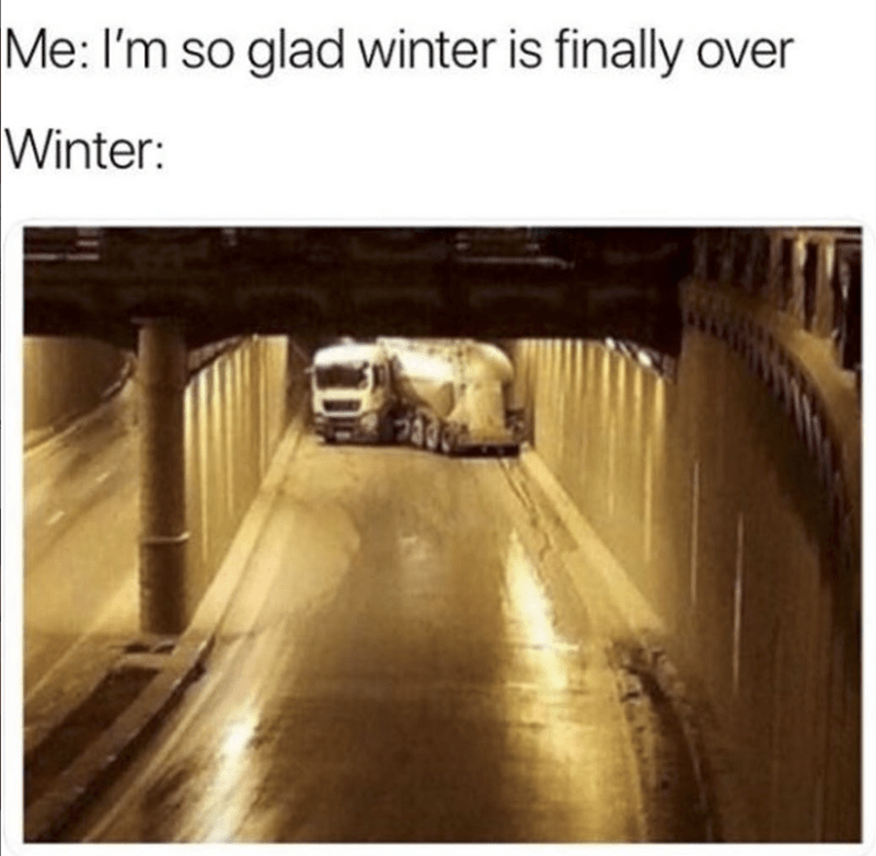 u turn in tunnel meme about winter coming back