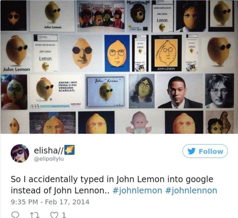 Photography - Lemon John Lemon Leman Longn Lamon Lemon JOHN LEMON John Lemon Jahn Lemon ANCHEI MIT PRIMA O PO VENGONO SCARICATL elisha// Follow @elipollylu So I accidentally typed in John Lemon into google instead of John Lennon.. #johnlemon #johnlennon 9:35 PM - Feb 17, 2014