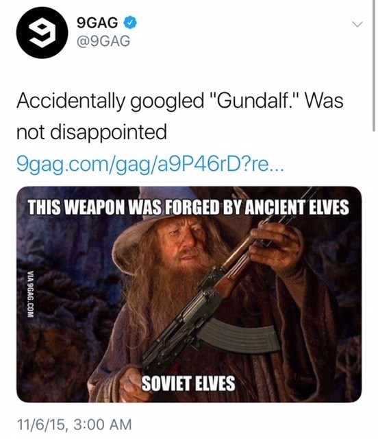"""Text - 9GAG @9GAG Accidentally googled """"Gundalf."""" Was not disappointed 9gag.com/gag/a9P46rD?re... THIS WEAPON WAS FORGED BY ANCIENT ELVES SOVIET ELVES 11/6/15, 3:00 AM VIA 9GAG.COM"""