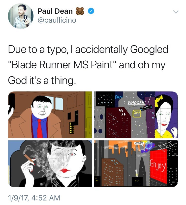 """Text - Paul Dean @paullicino Due to a typo, I accidentally Googled """"Blade Runner MS Paint"""" and oh my God it's a thing. PAN WHOOSH! OFF VIToom En joy 1/9/17, 4:52 AM"""