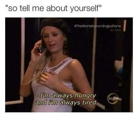 "Caption reads, ""So tell me about yourself"" with a pic of Paris Hilton saying, ""I'm always hungry and I'm always tired"""