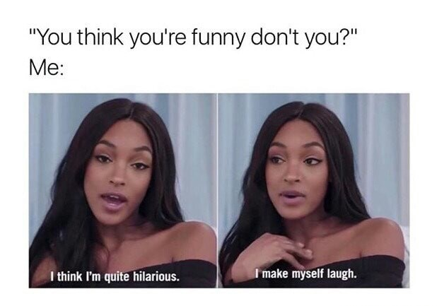 """Hair - """"You think you're funny don't you?"""" Me: I make myself laugh I think I'm quite hilarious."""