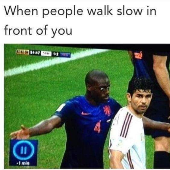 "Soccer meme with the caption, ""When people walk slow in front of you"""