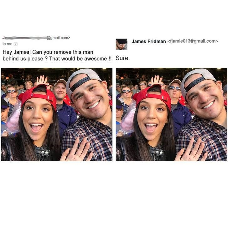 photoshop trolling - Face - @gmail.com> James Fridman <fjamie013@gmail.com> to me Hey James! Can you remove this man behind us please? That would be awesome !! Sure